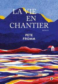 La Vie en chantier | Fromm, Pete (1958-....). Auteur