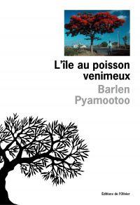 L'Ile au poisson venimeux | Pyamootoo, Barlen (1960-....). Auteur