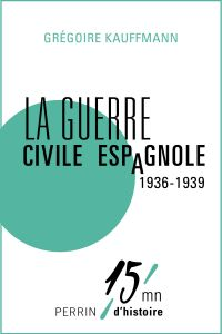 La guerre civile espagnole (1936-1939) | KAUFFMANN, Grégoire. Auteur