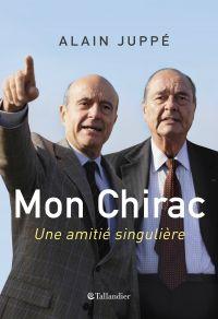 Mon Chirac. Une amitié sing...
