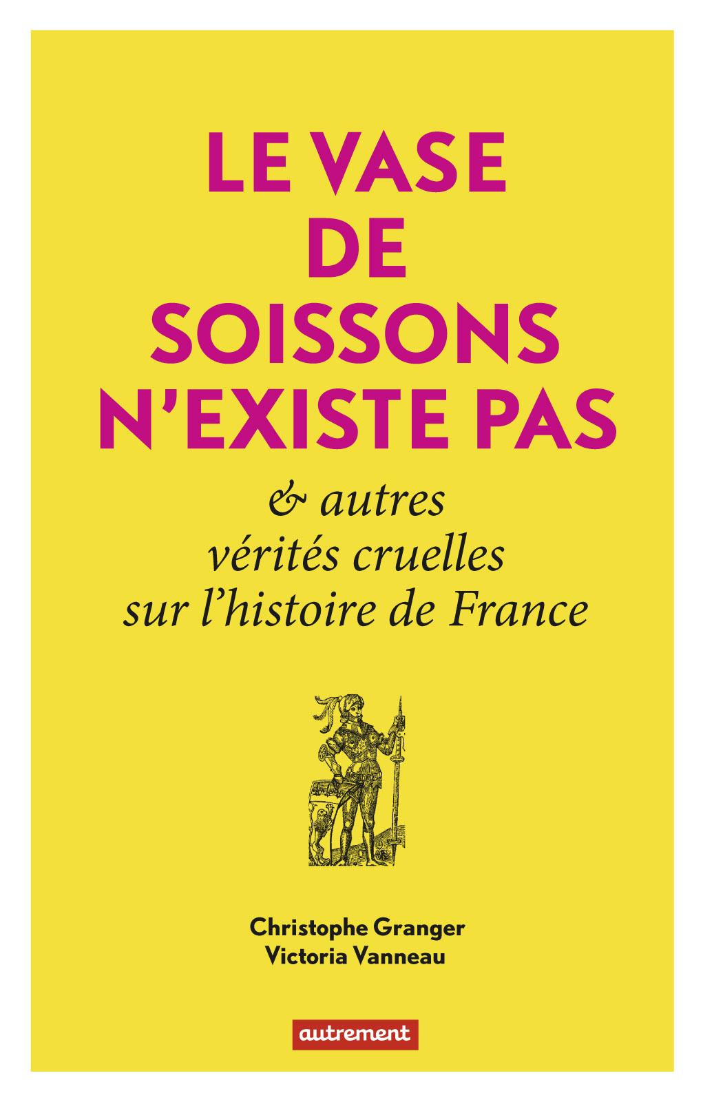 Le Vase de Soissons n'existe pas, ET AUTRES VÉRITÉS CRUELLES DE L'HISTOIRE DE FRANCE