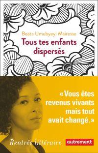Tous tes enfants dispersés | Umubyeyi-Mairesse, Beata (1979-....). Auteur