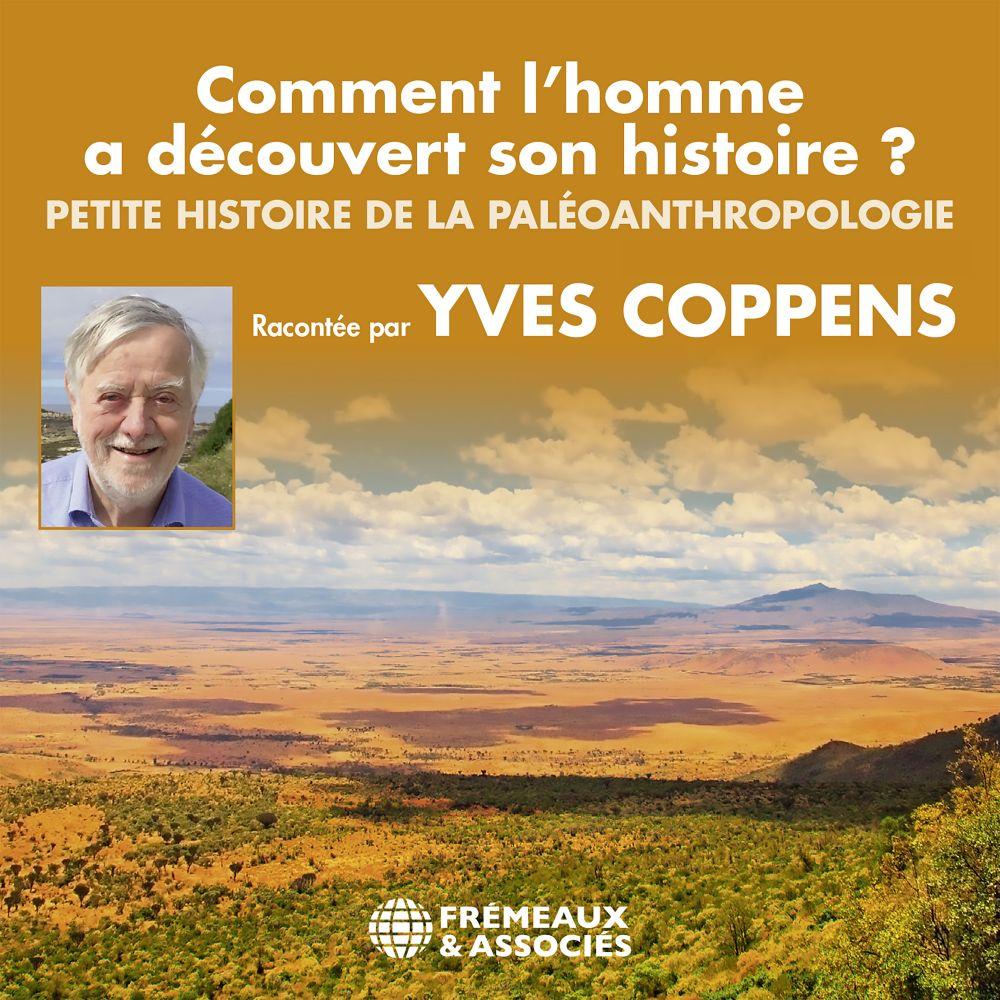 Comment l'homme a découvert son histoire ? Petite histoire de la paléoanthropologie | Coppens, Yves. Auteur