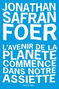 L'avenir de la planete commence dans notre assiette | Safran foer, Jonathan. Auteur