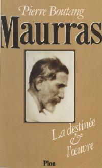 Maurras : la destinée et l'...