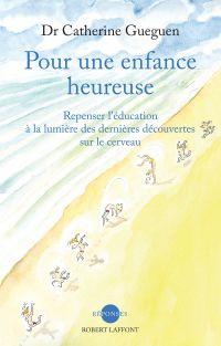 Pour une enfance heureuse | Gueguen, Catherine (1950-....). Auteur