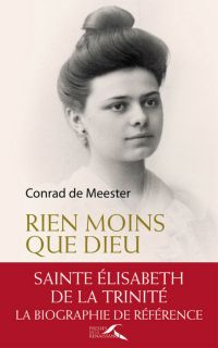 Rien moins que Dieu : sainte Elisabeth de la Trinité