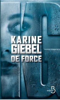 De force   GIEBEL, Karine. Auteur