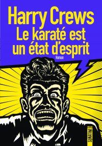 Le karaté est un état d'esprit | Crews, Harry (1935-2012). Auteur