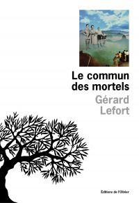 Le Commun des mortels | Lefort, Gérard. Auteur