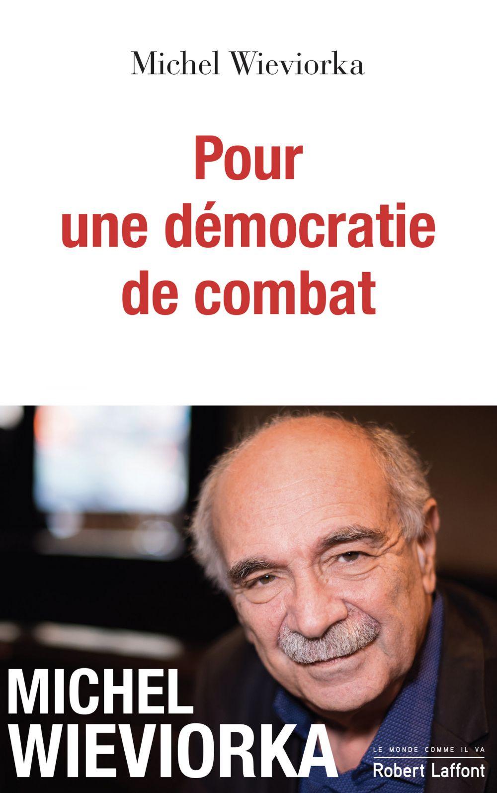 Pour une démocratie de combat   WIEVIORKA, Michel. Auteur