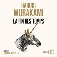 La Fin des temps   MURAKAMI, Haruki. Auteur