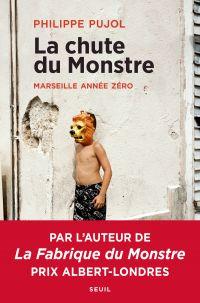 La chute du monstre - Marseille année zéro | Pujol, Philippe. Auteur