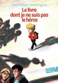 Le livre dont je ne suis pas le héros | Arrou-Vignod, Jean-Philippe. Auteur