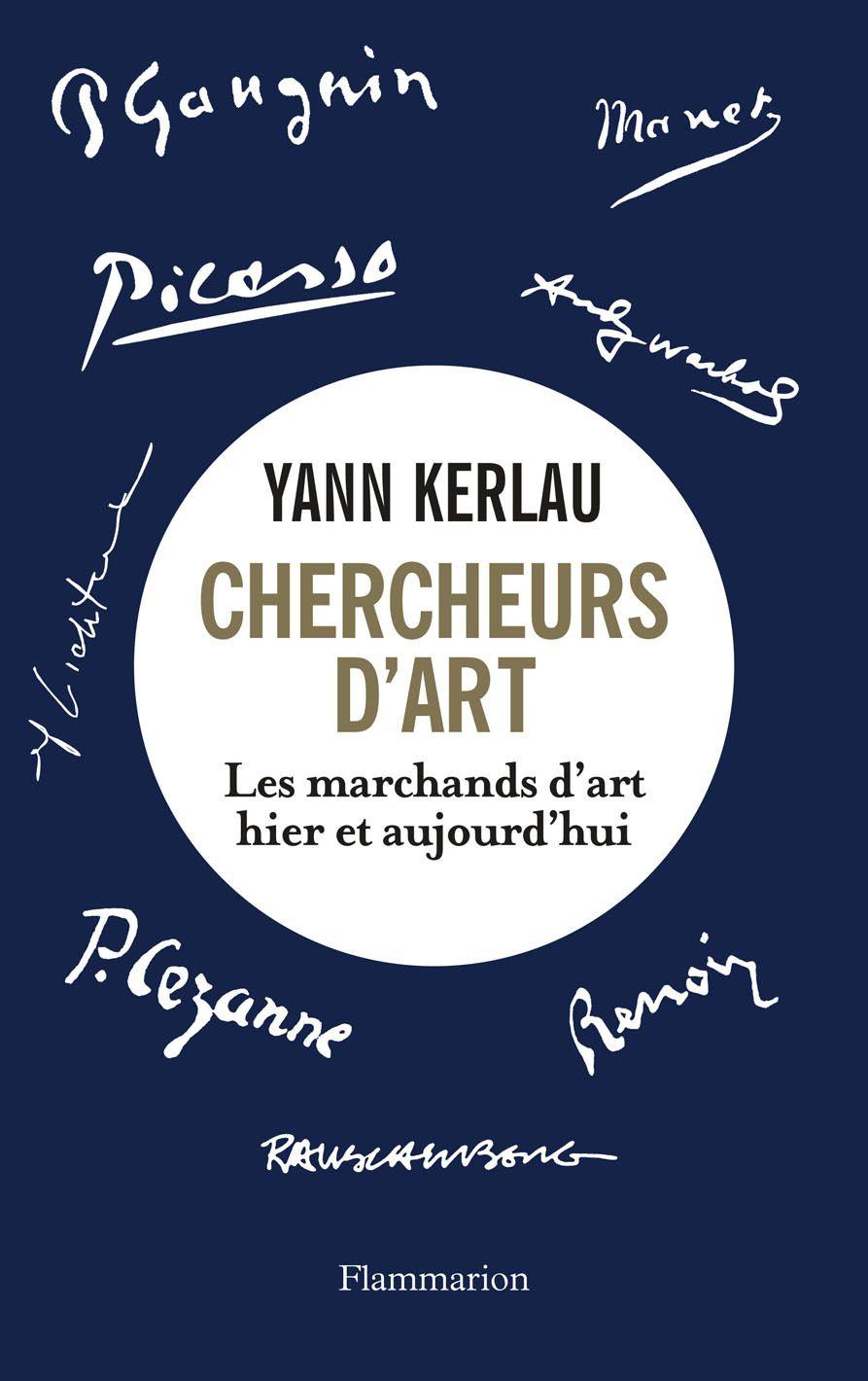 Chercheurs d'art. Les marchands d'art hier et aujourd'hui | Kerlau, Yann. Auteur