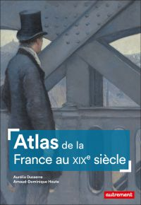 Atlas de la France au XIXe ...
