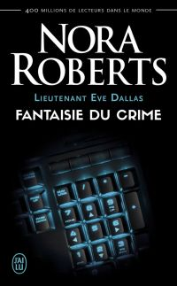 Lieutenant Eve Dallas (Tome 30) - Fantaisie du crime