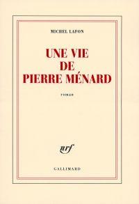 Une vie de Pierre Ménard | Lafon, Michel (1954-2014). Auteur