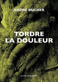 Tordre la douleur | BUCHER, André. Auteur
