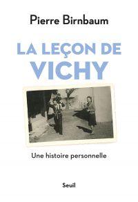 La leçon de Vichy - Une histoire personnelle | Birnbaum, Pierre (1940-....). Auteur