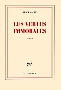 Les vertus immorales | Ammi, Kebir Mustapha (1952-....). Auteur