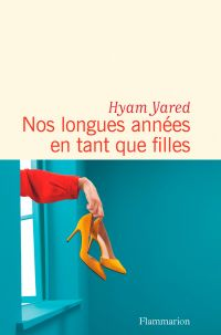 Nos longues années en tant que filles | Yared, Hyam (1975-....). Auteur