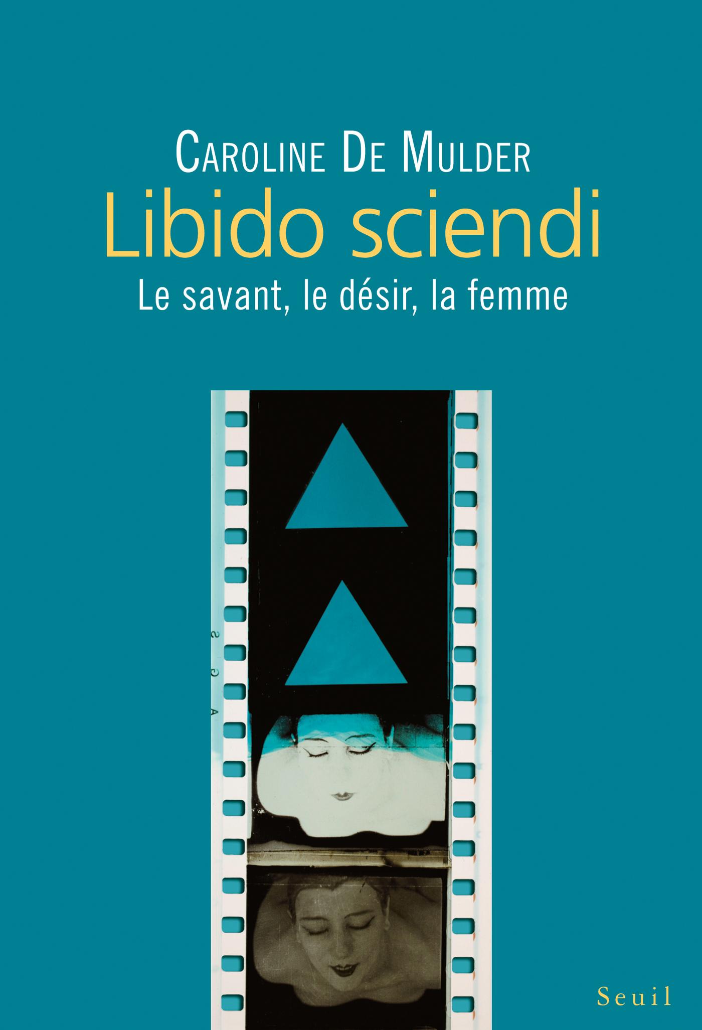 Libido sciendi - Le savant, le désir, la femme