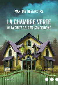 La Chambre verte ou la chute de la maison Delorme | Desjardins, Martine. Auteur