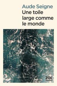 Une toile large comme le monde | SEIGNE, Aude