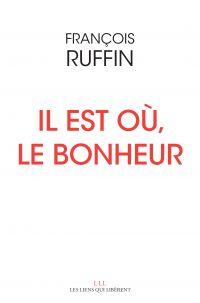 Il est où, le bonheur | Ruffin, François (1975-....). Auteur