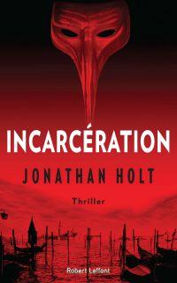 Incarcération | Holt, Jonathan (1962-....). Auteur