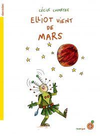 Elliot vient de Mars | Chartre, Cécile. Auteur