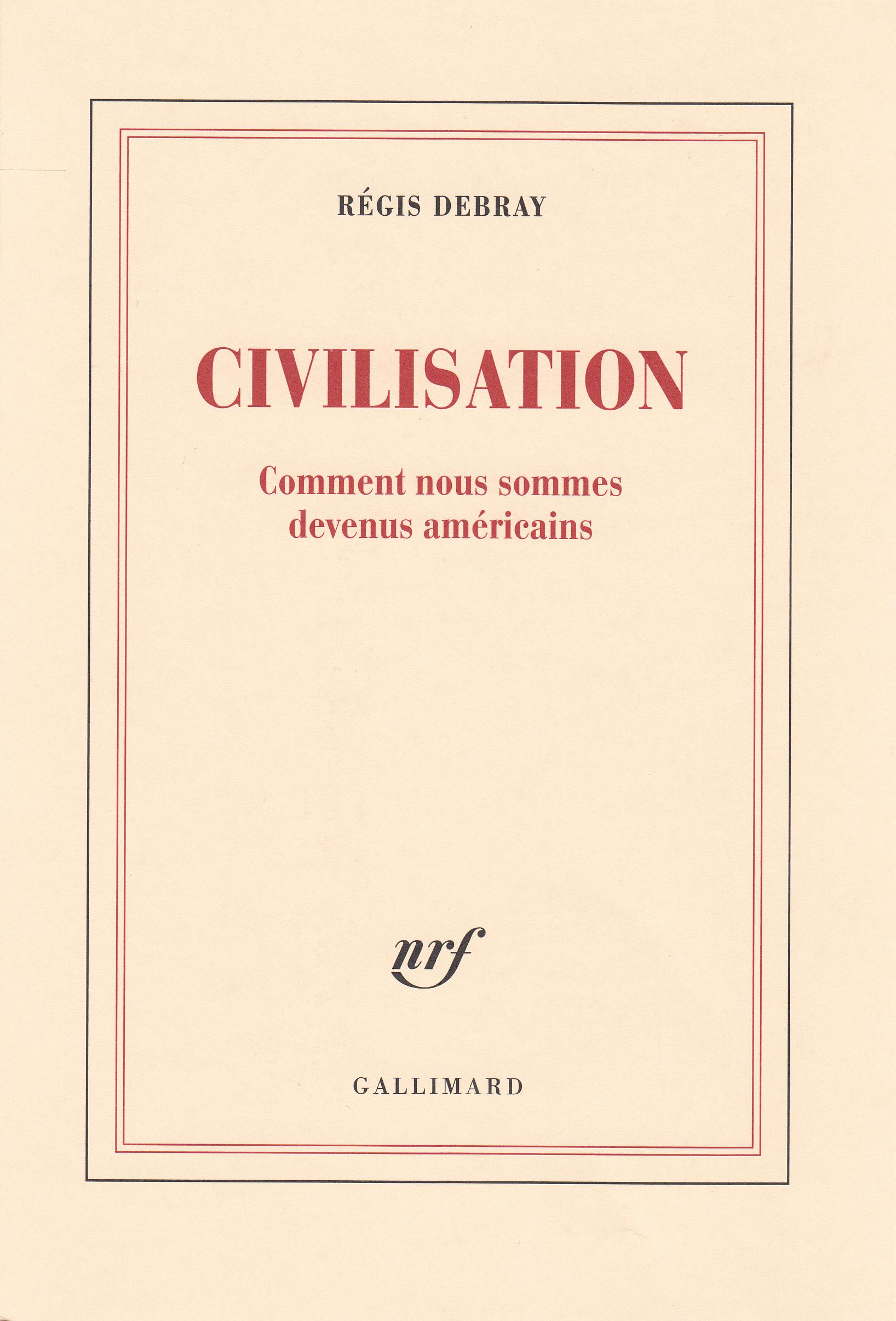 Civilisation. Comment nous sommes devenus américains | Debray, Régis