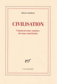 Civilisation. Comment nous sommes devenus américains
