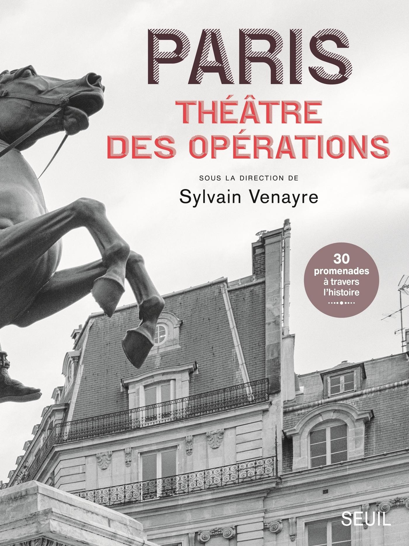 Paris, théâtre des opérations - 30 promenades à travers l'histoire