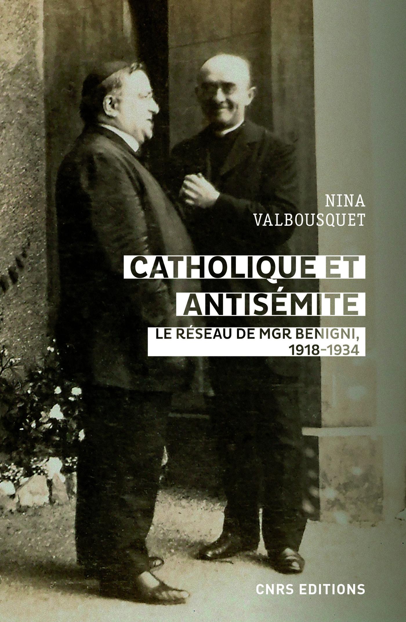 CATHOLIQUE ET ANTISEMITE - LE RESEAU DE MGR BENIGNI, 1918-1934