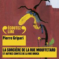 La sorcière de la rue Mouffetard, et autres contes de la rue Broca | Gripari, Pierre. Auteur