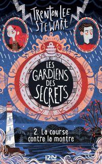 Les gardiens des secrets tome 02 : La course contre la montre | STEWART, Trenton Lee. Auteur