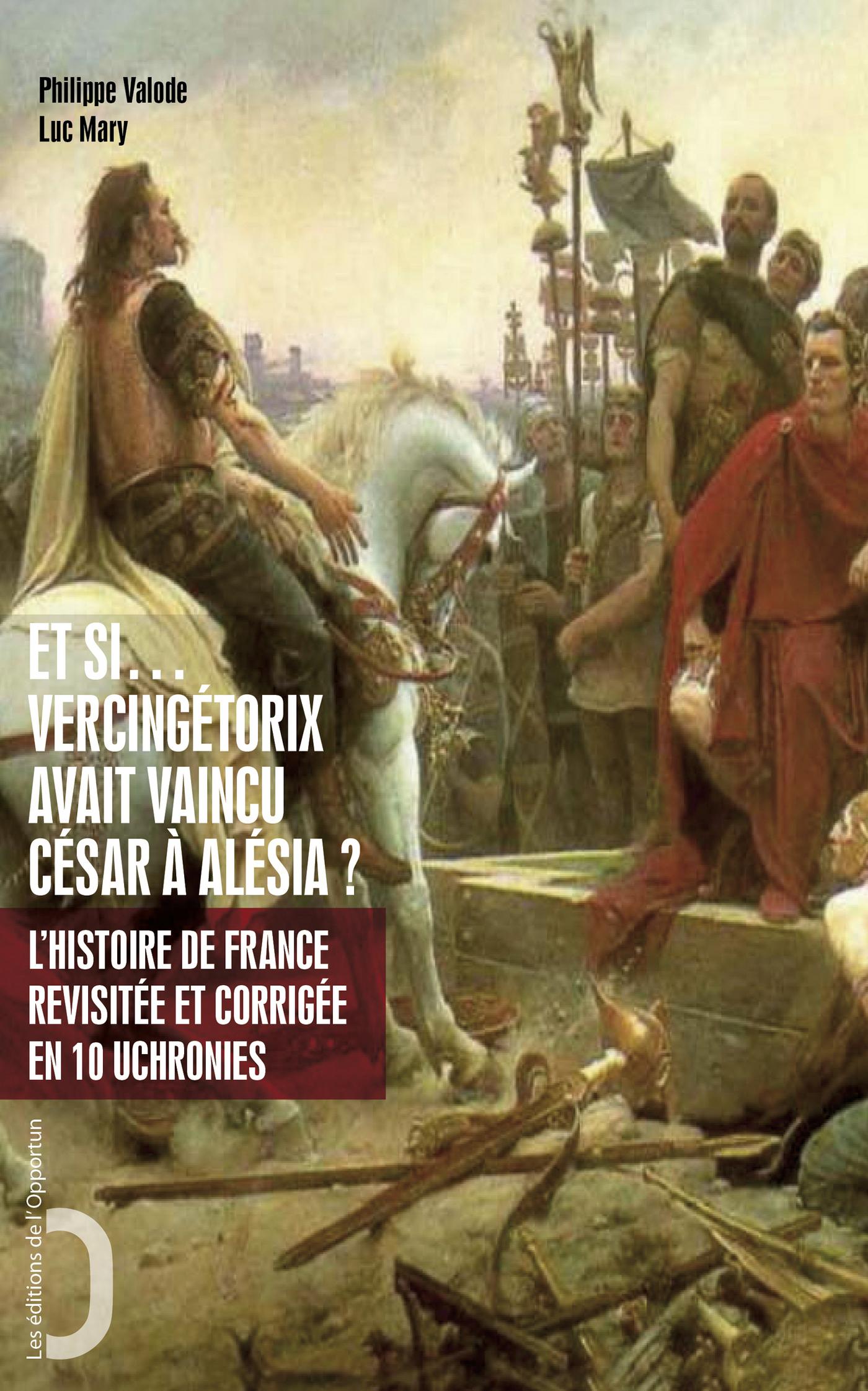 Et si... Vercingétorix avait vaincu César à Alésia ? L'histoire de France revue et corrigée en 10 uc