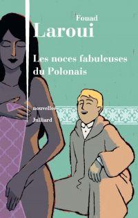 Les Noces fabuleuses du Polonais | Laroui, Fouad (1958-....). Auteur