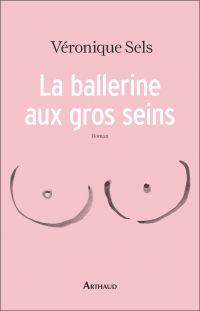 La ballerine aux gros seins | Sels, Véronique. Auteur