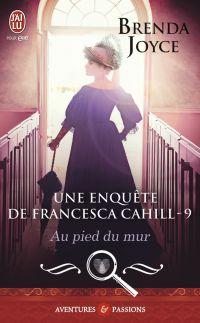 Une enquête de Francesca Cahill (Tome 9) - Au pied du mur