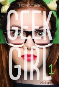 Geek Girl - Tome 1 | Smale, Holly (1981-....). Auteur