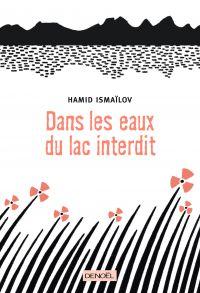 Dans les eaux du lac interdit | Ismaïlov, Hamid (1954-....). Auteur