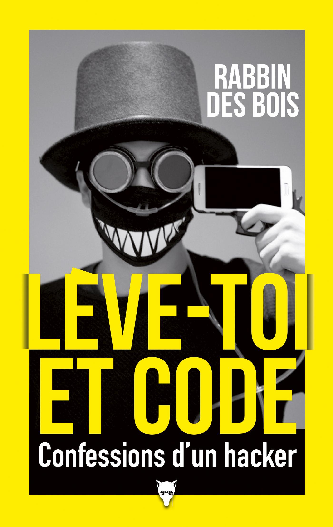 Lève-toi et code - Confessions d'un hacker