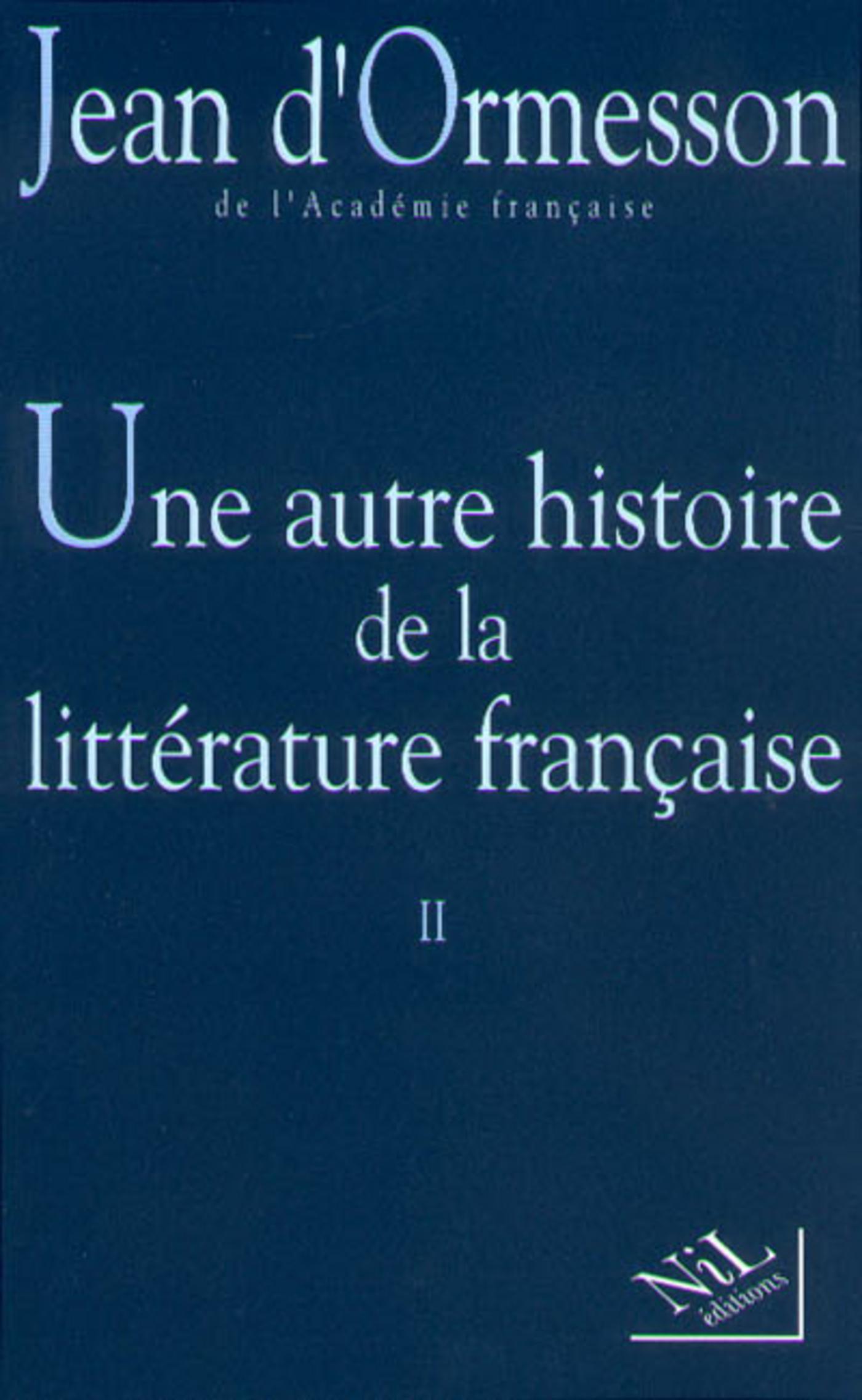 Une Autre histoire de la littérature - Tome 2 | ORMESSON, Jean D'
