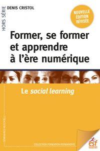 Former, se former et apprendre à l'ère numérique | Cristol, Denis. Auteur