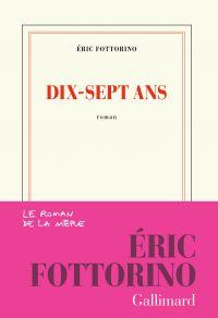 Dix-sept ans | Fottorino, Éric. Auteur