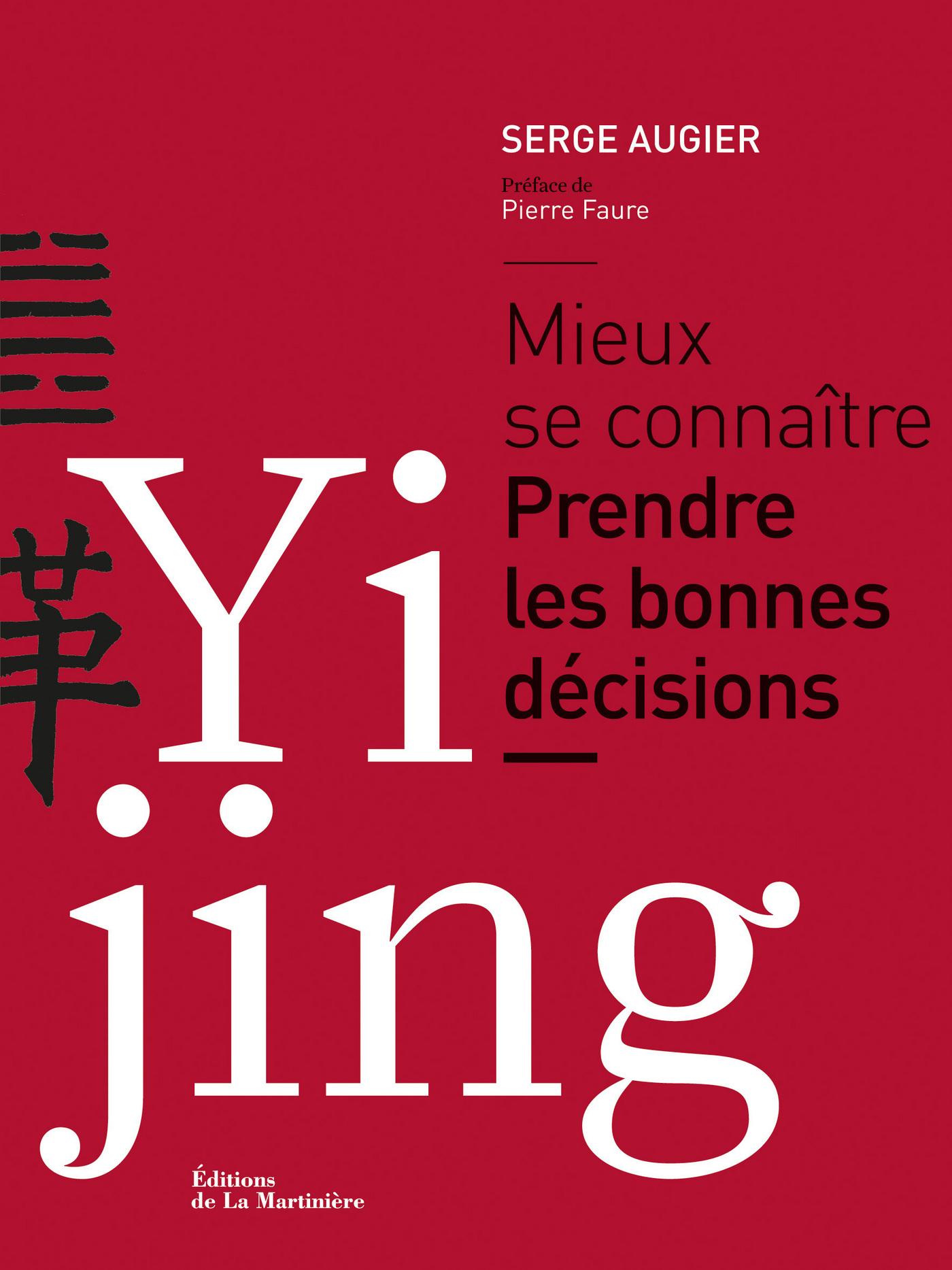 Yi Jing. Mieux se connaître. Prendre les bonnes décisions
