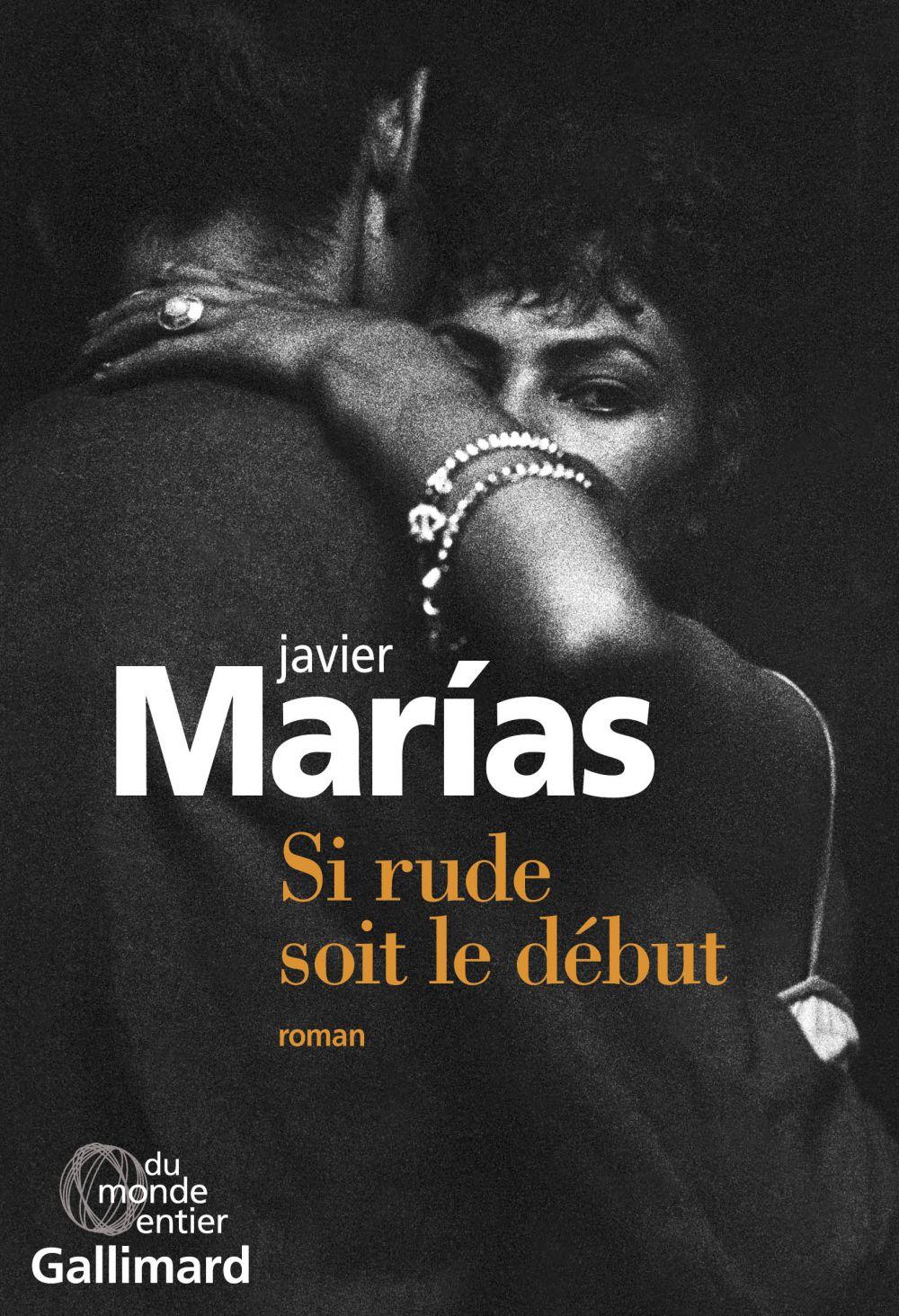 Si rude soit le début | Marías, Javier. Auteur